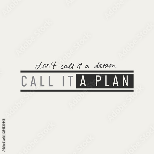 Deurstickers Positive Typography Call it a plan print on white background vector illustration. Dont call it a dream, inspirational phrase in black color. Positive handwritten lettering