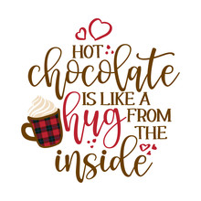 Hot Chocolate Is Like A Hug Fr...