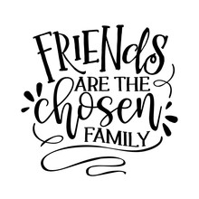 Friends Are The Chosen Family ...
