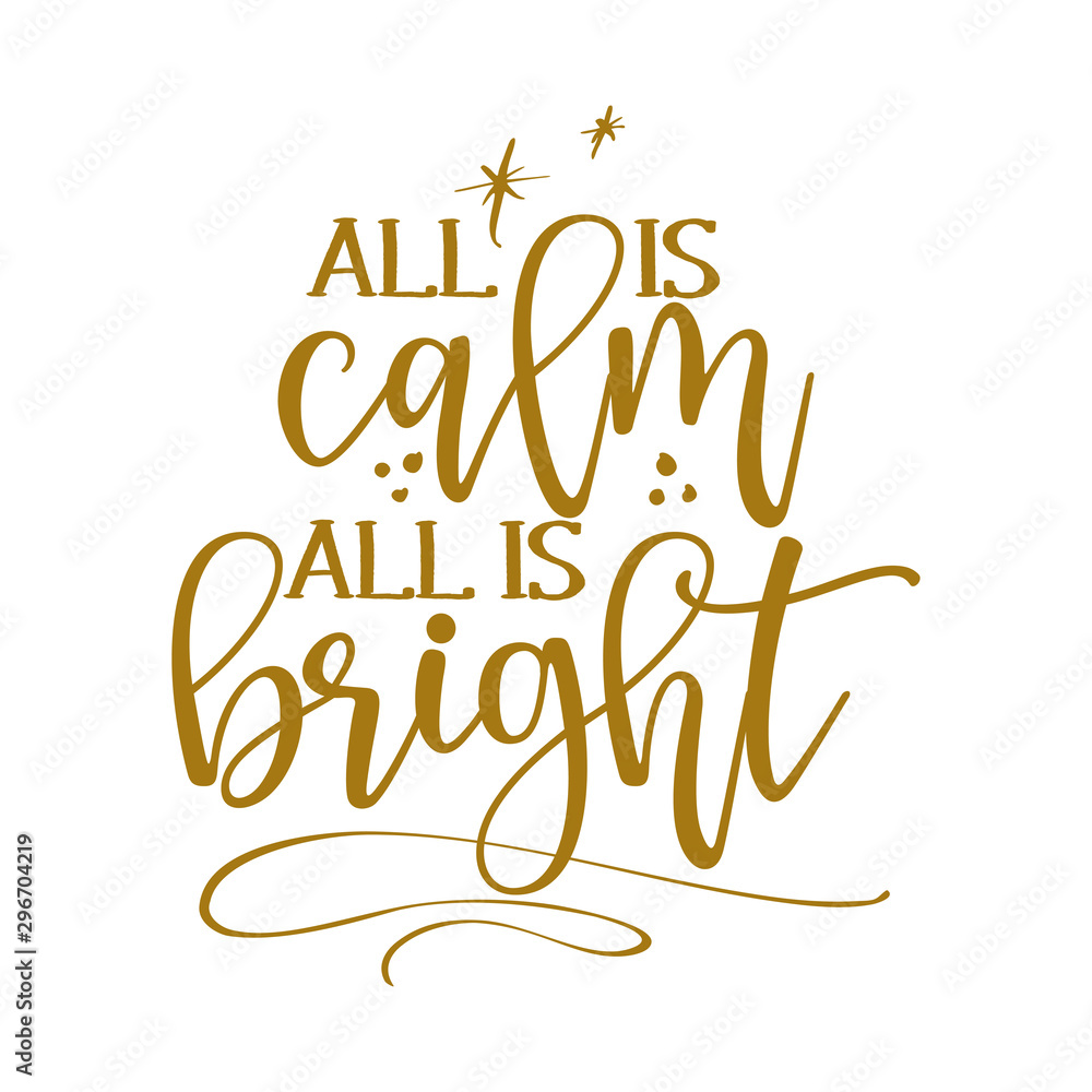 Fototapety, obrazy: All is calm all is bright - Calligraphy phrase for Christmas. Hand drawn lettering for Xmas greetings cards, invitations. Good for t-shirt, mug, scrap booking, gift, printing press. Holiday quotes.