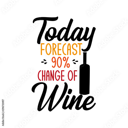 Wall Murals Positive Typography Today forecast 90% change of wine-funny text with bottle. Perfect for posters, greeting cards, textiles,T- shirt and gifts.
