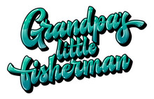 Vector Glossy Modern Hand Drawn Lettering Phrase - Grandpa's Little Fisherman. Ocean Green Colors Text With Long Shadow. Badges, Stickers, Shirts Design Element.