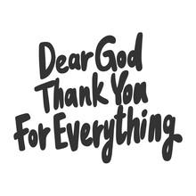 Dear God Thank You For Everyth...