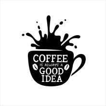 Coffee Is Always A Good Idea T...