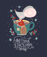 Christmas Funny Cartoon Mouse In A Flat Style With Hand Drawn Lettering Quote - All I Need Is Tea And Warm Socks. Winter Vector Poster With Cute New Year Mice.