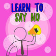 canvas print picture - Conceptual hand writing showing Learn To Say No. Concept meaning decline or refuse few things before you destroy yourself Outline Symbol Man Loudspeaker Announcing Instructions