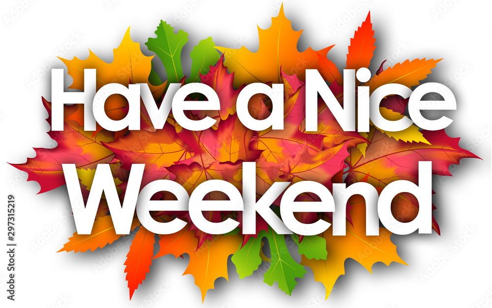 Fototapety, obrazy: Have a nice Weekend word and autumn leaves background