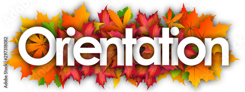 Orientation word and autumn leaves background