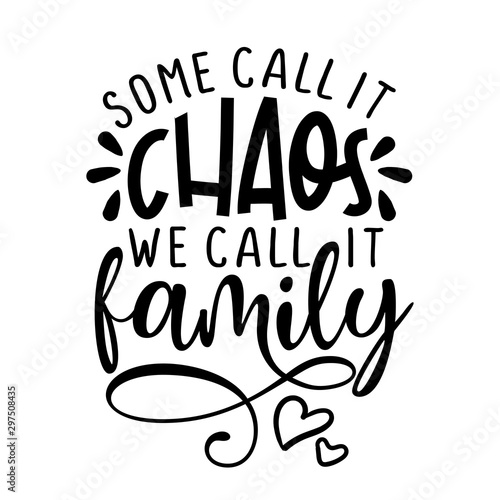Fotomural  Some call it chaos, we call it Family -  Funny hand drawn calligraphy text
