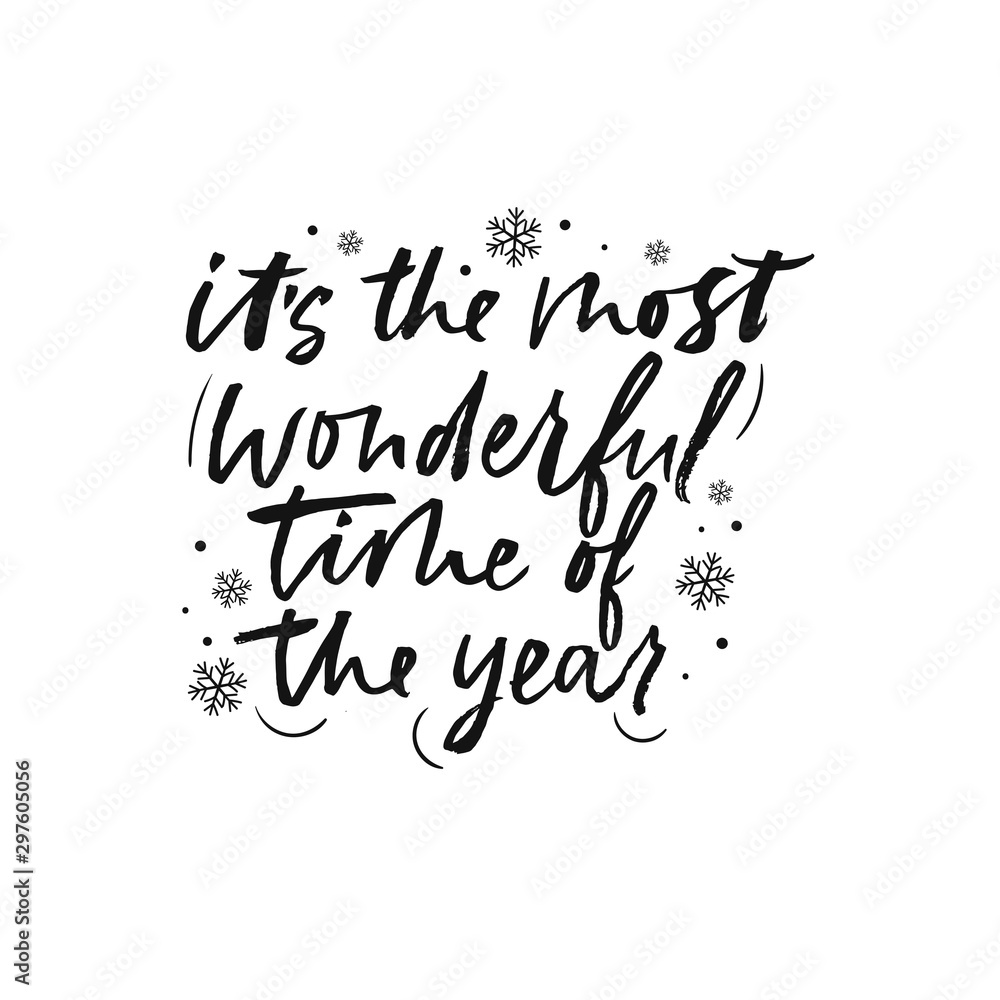 Fototapety, obrazy: Its the most wonderful time of the year brush lettering vector illustration. Postcard decorated by snowflakes and handwritten phrase on white background. Winter holiday poster with ink message