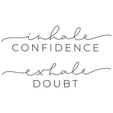 Inhale Confidence Exhale Doubt Inspirational Quote With Brush Lettering Vector Illustration. Poster With Motivational Phrase On White Background. Handwritten Modern Message