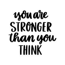 The Hand-drawing Motivational Quote: You Are Stronger Than You Think, In A Trendy Calligraphic Style. It Can Be Used For Card, Mug, Brochures, Poster, T-shirts, Phone Case Etc.