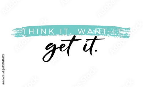 Think want get it motivational phrase on white background vector illustration. Positive postcard with lettering in black color. Handwritten typography slogan