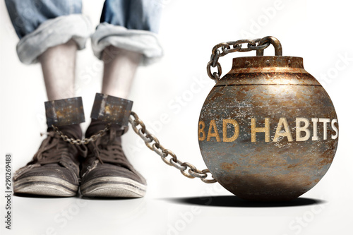 Foto  Bad habits can be a big weight and a burden with negative influence - Bad habits