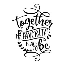 Together Is My Favorite Place ...