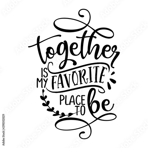 Obraz Together is my favorite place to be - Love Day typography. Handwriting romantic lettering. Hand drawn illustration  - fototapety do salonu