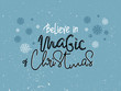 Vector holidays lettering. Believe in the magic of Christmas calligraphy for invitation and greeting card, prints and posters. Hand drawn typographic inscription, calligraphic design