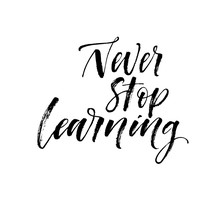 Never Stop Learning Quote. Hand Drawn Brush Style Modern Calligraphy. Vector Illustration Of Handwritten Lettering.
