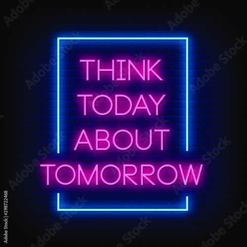 Thinkk today about Tomorrow Neon Signs Style Text Vector Wallpaper Mural