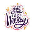 Eat drink and be merry hand drawn vector lettering. Isolated on white background.