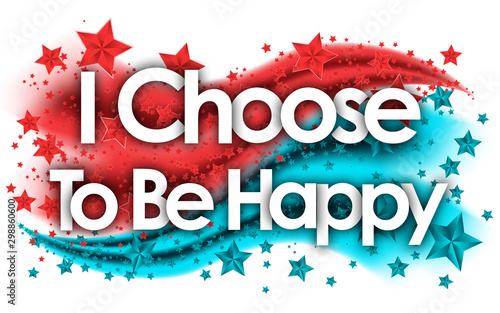 Wall Murals Positive Typography I Choose To Be Happy word in stars colored background
