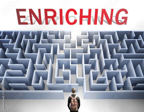 Valokuvatapetti Enriching can be hard to get - pictured as a word Enriching and a maze to symbol