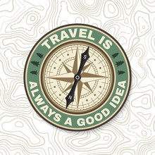Travel Is Always A Good Idea. Summer Camp Badge. For Patch, Stamp. Vector. Concept For Shirt Or Badge, Overlay, Print, Stamp Or Tee. Design With Wind Rose And Compass Silhouette.