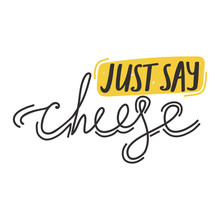 "Lettering Positive Quote About Photo. Typography Quote Slogan Design ""Just Say Cheese"" Sign. Vector Illustration."