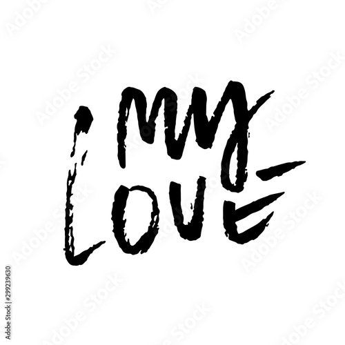 Fototapety, obrazy: My love. Ink hand drawn lettering. Modern dry brush typography. Grunge vector illustration.