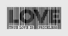 True Love Is Priceless - Slogan Barcode. Graphic Illustration.