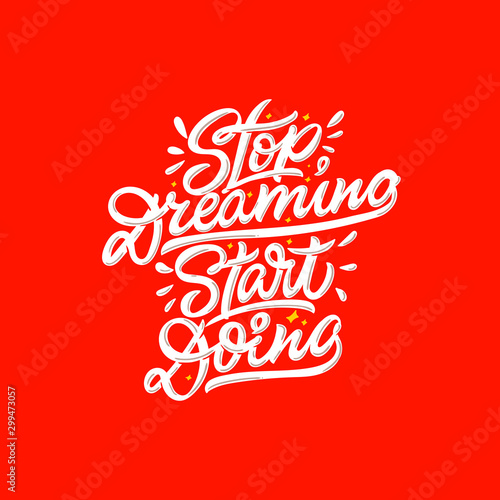 Canvas Prints Positive Typography Stop dreaming start doing. Vector hand lettering illustration. Print for clothes and textile. Inspiration phrase.
