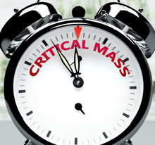 Critical Mass Soon, Almost There, In Short Time - A Clock Symbolizes A Reminder That Critical Mass Is Near, Will Happen And Finish Quickly In A Little While, 3d Illustration