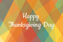 Thanksgiving Day Card Template With Colorful Geometric Background With Traditional Colors. Text Inscription Happy Thanksgiving Day. Template For Banner, Card, Poster. Vector EPS10 Illustration.