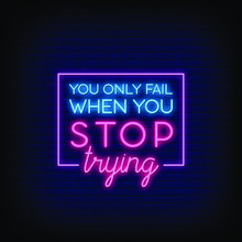 You Only Fail When You Stop Trying Neon Signs Style Text Vector