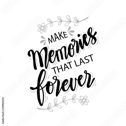 Make memories that last forever. Quotes.