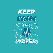 Keep Calm And Save Water - Lettering Poster Design. Vector Illustration.