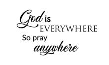 God Is Everywhere So Pray Anywhere, Biblical Illustration, Christian Lettering Illustration, T Shirt Hand Lettered Calligraphic Design
