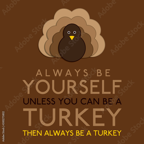 Платно  Always Be Yourself Unless You Can Be A Turkey in vector format.