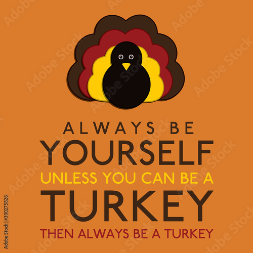 Photo  Always Be Yourself Unless You Can Be A Turkey in vector format.