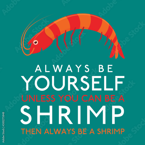 Always Be Yourself Unless You Can Be A Shrimp in vector format. Canvas Print