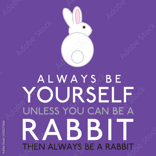 Photo  Always Be Yourself Unless You Can Be A Rabbit in vector format.