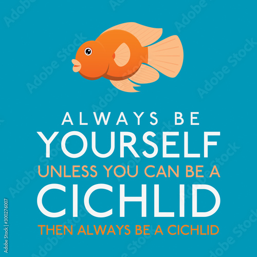 Always Be Yourself Unless You Can Be A Cichlid in vector format. Wallpaper Mural