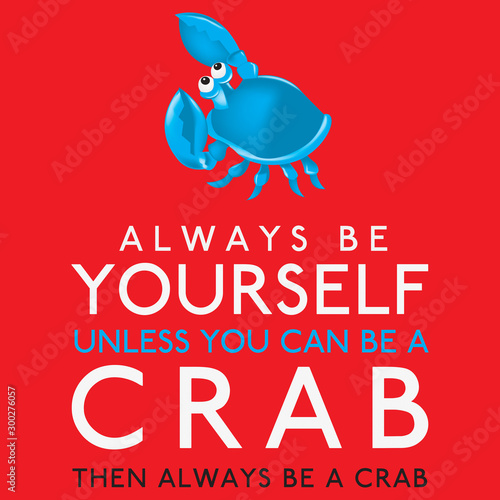 Always Be Yourself Unless You Can Be A Crab in vector format. Wallpaper Mural