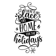 There Is No Place Like Home For The Holidays - Lovely Typography. Handwriting Romantic Lettering. Hand Drawn Illustration
