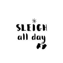 Sleigh All Day. Lettering. Ink...