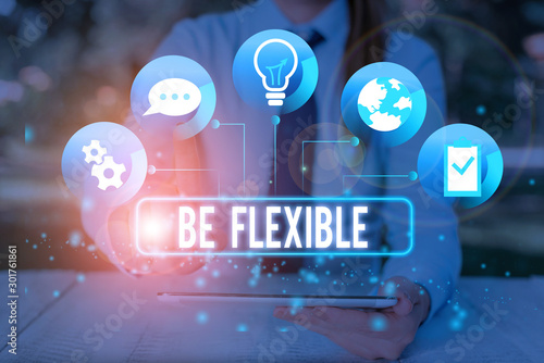 Photo Text sign showing Be Flexible