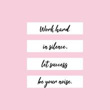 Work Hard In Silence, Let Succ...