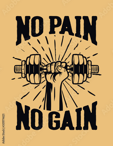 no pain no gain, raise the dumbbell with hand. motivation slogan quote for bodybuilding center or gym poster fitness. also suitable for t shirt design to your club or team