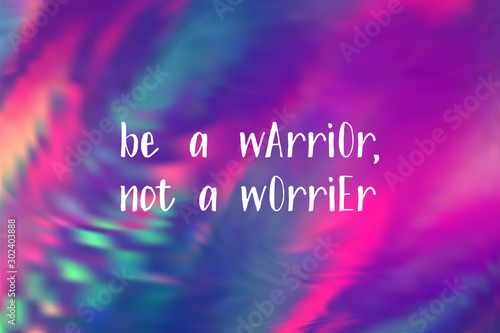 Be a warrior not a worrier poster. Vector motivation quote.