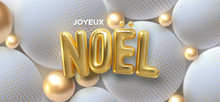 Joyeux Noel. Merry Christmas. Vector Typography Illustration. Holiday Decoration Of Realistic Golden Letters On 3d Soft Spheres Background. Festive Banner Design. Winter Cover. Religious Event Sign